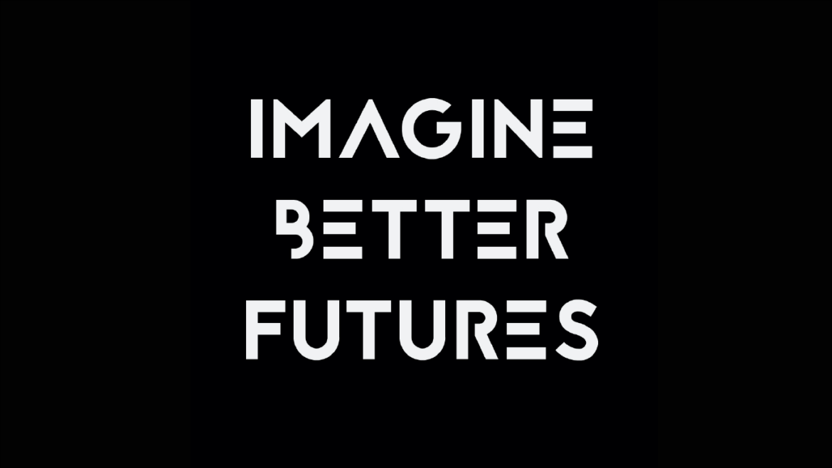 """black background white text that says """"imagine better futures"""""""